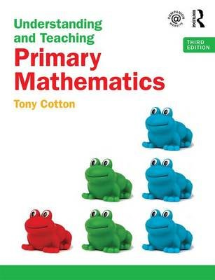 Understanding and Teaching Primary Mathematics (Paperback, 3rd New edition): Tony Cotton