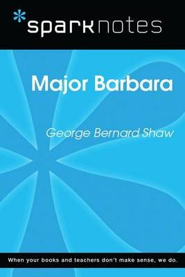 Major Barbara (Sparknotes Literature Guide) (Electronic book text): Spark Notes, George Bernard Shaw
