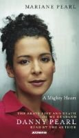 A Mighty Heart - The Brave Life and Death of My Husband Danny Pearl (Abridged, Audio cassette, Abridged edition): Mariane Pearl