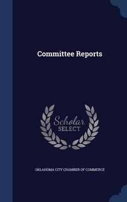 Committee Reports (Hardcover): Oklahoma City Chamber of Commerce