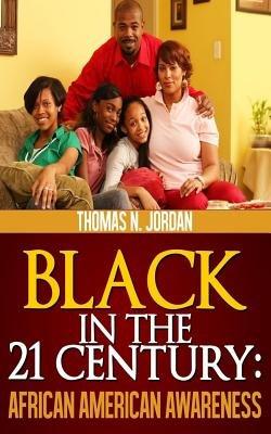 Black in the 21 Century - African American Awareness (Paperback): Thomas N. Jordan