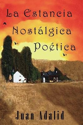 La Estancia Nostalgica Poetica (English, Spanish, Paperback): Juan Adalid