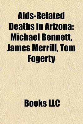 AIDS-Related Deaths in Arizona - Michael Bennett, James Merrill, Tom Fogerty (Paperback): Books Llc