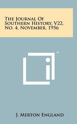 The Journal of Southern History, V22, No. 4, November, 1956 (Hardcover): J. Merton England