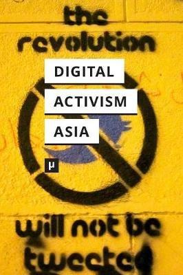 Digital Activism in Asia Reader (Paperback): Nishant Shah, Puthiya Purayil Sneha, Sumandro Chattapadhyay
