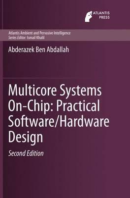 Multicore Systems On-Chip: Practical Software/Hardware Design (Paperback, Softcover reprint of the original 1st ed. 2013):...