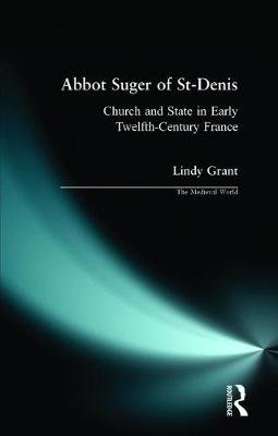 Abbot Suger of St-Denis - Church and State in Early Twelfth-Century France (Paperback): Lindy Grant, David Bates