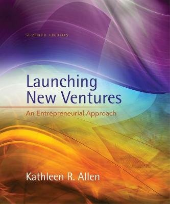Launching New Ventures - An Entrepreneurial Approach (Hardcover, 7th edition): Kathleen R. Allen