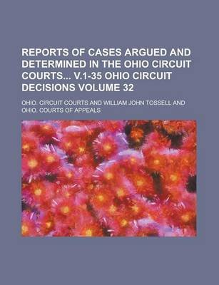 Reports of Cases Argued and Determined in the Ohio Circuit Courts V.1-35 Ohio Circuit Decisions Volume 32 (Paperback): Ohio...