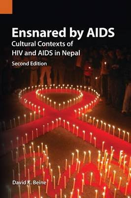 Ensnared by AIDS - Cultural Contexts of HIV and AIDS in Nepal (Paperback, 2nd): David K. Beine