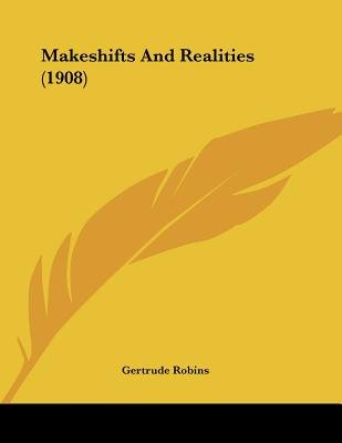 Makeshifts and Realities (1908) (Paperback): Gertrude Robins