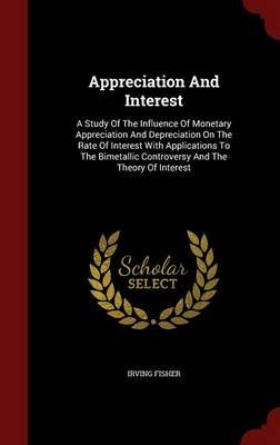 Appreciation and Interest - A Study of the Influence of Monetary Appreciation and Depreciation on the Rate of Interest with...
