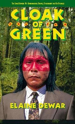 Cloak of Green - The Links Between Key Environmental Groups, Government and Big Business (Paperback): Elaine Dewar