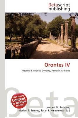 Orontes IV (Paperback): Lambert M. Surhone, Mariam T. Tennoe, Susan F. Henssonow