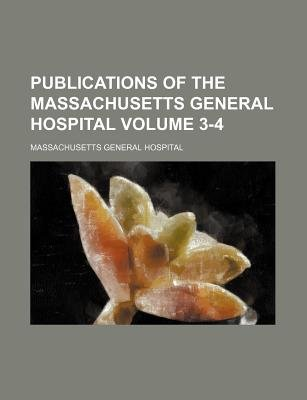 Publications of the Massachusetts General Hospital Volume 3-4 (Paperback): Massachusetts General Hospital