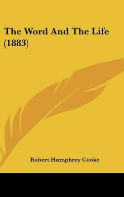 The Word and the Life (1883) (Hardcover): Robert Humphrey Cooke
