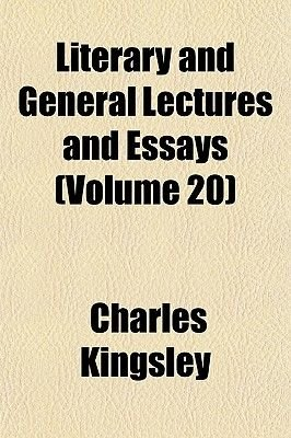 Literary and General Lectures and Essays (Volume 20) (Paperback): Charles Kingsley