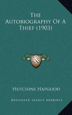 The Autobiography of a Thief (1903) (Hardcover): Hutchins Hapgood
