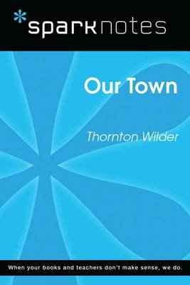 Our Town (Sparknotes Literature Guide) (Electronic book text): Spark Notes, Thornton Wilder