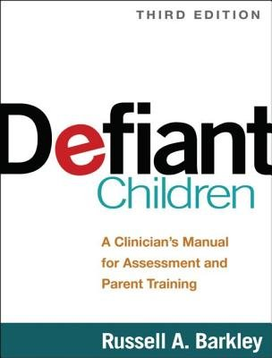 Defiant Children - A Clinician's Manual for Assessment and Parent Training (Paperback, 3rd Revised edition): Russell A....