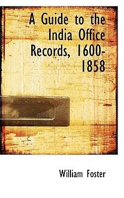 A Guide to the India Office Records, 1600-1858 (Paperback): William Foster