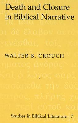 Death and Closure in Biblical Narrative (Hardcover): Walter B Crouch
