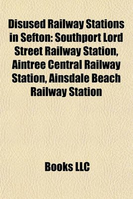 Disused Railway Stations in Sefton - Southport Lord Street Railway Station, Aintree Central Railway Station, Ainsdale Beach...