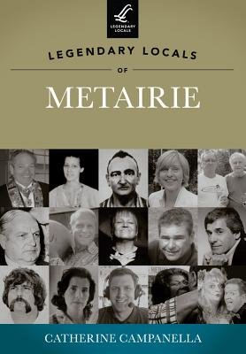 Legendary Locals of Metairie (Paperback): Catherine Campanella