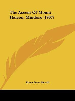 The Ascent of Mount Halcon, Mindoro (1907) (Hardcover): Elmer Drew Merrill