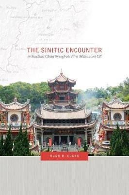 The Sinitic Encounter in Southeast China Through the First Millennium CE (Paperback): Hugh Clark