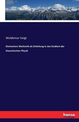 Elementare Mechanik ALS Einleitung in Das Studium Der Theoretischen Physik (German, Paperback): Woldemar Voigt
