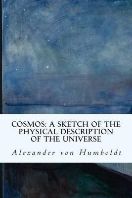 Cosmos - A Sketch of the Physical Description of the Universe (Paperback): Alexander Von Humboldt