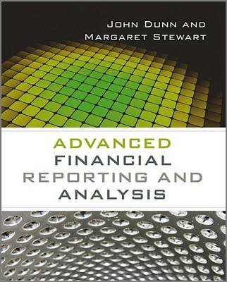 Advanced Financial Reporting and Analysis (Paperback): John Dunn, Margaret Stewart