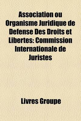 Association Ou Organisme Juridique de Defense Des Droits Et Libertes - Commission Internationale de Juristes (French,...