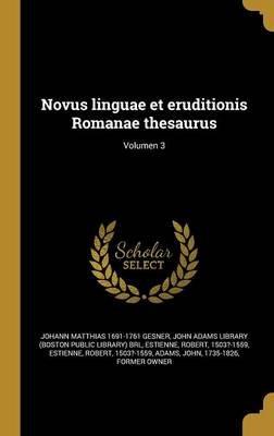 Novus Linguae Et Eruditionis Romanae Thesaurus; Volumen 3 (Latin, Hardcover): Johann Matthias 1691-1761 Gesner