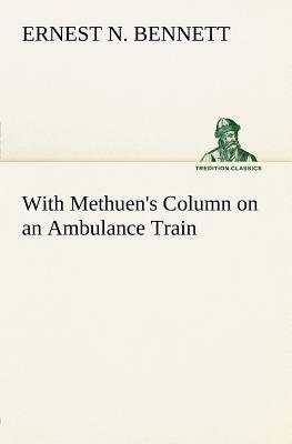 With Methuen's Column on an Ambulance Train (Paperback): Ernest N. Bennett