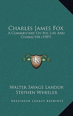 Charles James Fox - A Commentary on His Life and Character (1907) (Hardcover): Walter Savage Landor