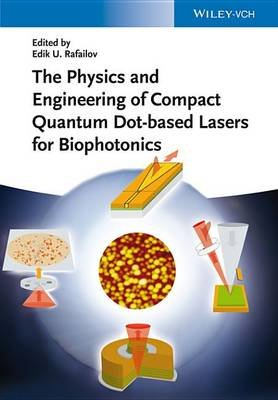 The Physics and Engineering of Compact Quantum Dot-based Lasers for Biophotonics (Electronic book text, 1st edition): Edik U....