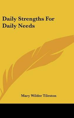 Daily Strengths for Daily Needs (Hardcover): Mary Tileston
