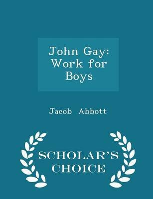 John Gay - Work for Boys - Scholar's Choice Edition (Paperback): Jacob Abbott