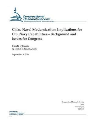 China Naval Modernization - Implications for U.S. Navy Capabilities-Background and Issues for Congress (Paperback): Ronald...