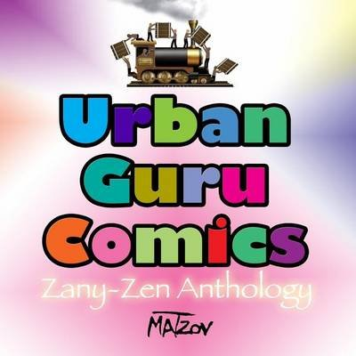 Urban Guru Comics - Zany-Zen Anthology (Paperback): Matzov