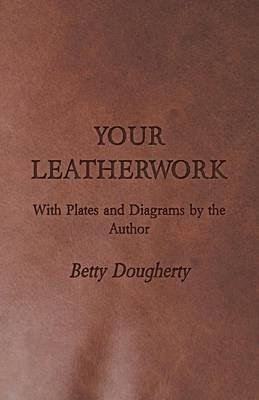 Your Leatherwork (Paperback): Betty Dougherty