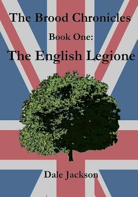 The Brood Chronicles, Book One - The English Legione (Paperback): Dale Jackson