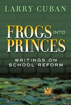 Frogs into Princes - Writings on School Reform (Hardcover): Larry Cuban