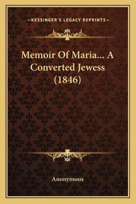 Memoir of Maria... a Converted Jewess (1846) (Paperback): Anonymous