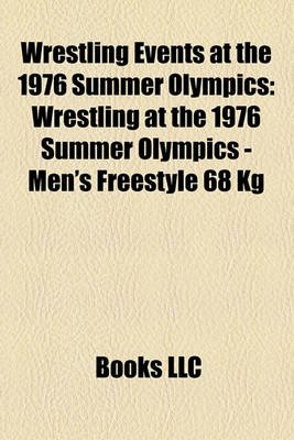 Wrestling Events at the 1976 Summer Olympics - Wrestling at the 1976 Summer Olympics - Men's Freestyle 68 Kg (Paperback):...