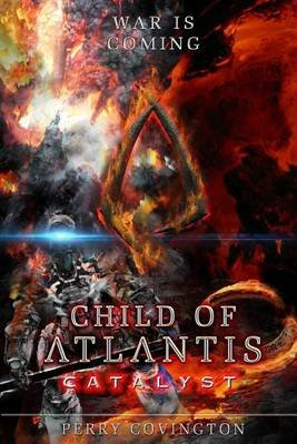 Child of Atlantis - Catalyst (Paperback): Perry L Covington