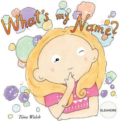 What's My Name? Eleanore (Paperback): Tiina Walsh
