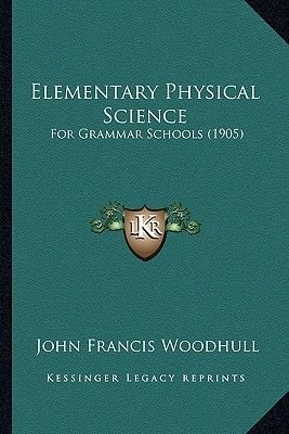 Elementary Physical Science - For Grammar Schools (1905) (Paperback): John Francis Woodhull
